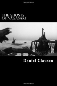 By Daniel Clausen The Ghosts of Nagasaki [Paperback] - Daniel Clausen