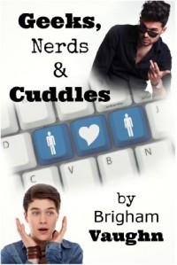 Geeks, Nerds, and Cuddles - Brigham Vaughn