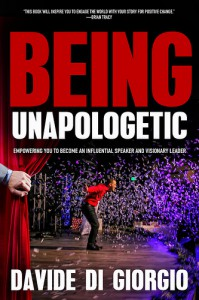 Being Unapologetic, Empowering You to Become an Influential Speaker and Visionary Leader - Davide Di Giorgio