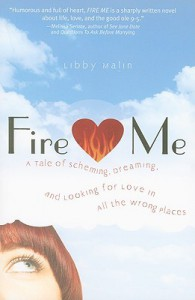 Fire Me: A Tale of Scheming, Dreaming, and Looking for Love in All the Wrong Places - Libby Malin