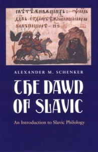 The Dawn of Slavic: An Introduction to Slavic Philology - Alexander M. Schenker