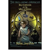 Billy Coatbutton and the Wheel of Destiny (The Sock Gnome Chronicles #1) - Michael James Ploof