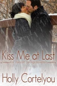 Kiss Me at Last (A Wescott Springs Novella) - Holly Cortelyou