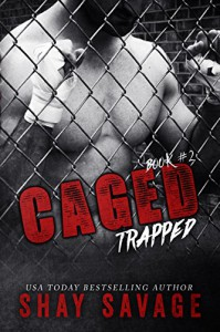 Trapped (Caged Book 2) - Shay Savage