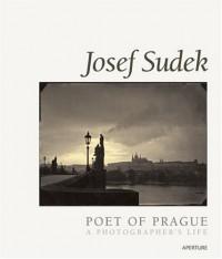 Josef Sudek, Poet of Prague: A Photographer's Life - Josef Sudek, Anna Farova