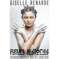 Future Histories: Transgendered Sci-Fi Erotica - Giselle Renarde