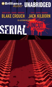 Serial Uncut and Extended - Blake Crouch, Jack Kilborn, J.A. Konrath