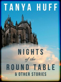 Nights of the Round Table and Other Stories of Heroic Fantasy - Tanya Huff