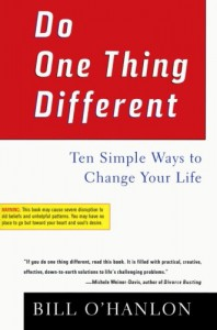 Do One Thing Different: Ten Simple Ways to Change Your Life - Bill O'Hanlon