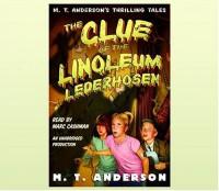 The Clue of the Linoleum Lederhosen - M.T. Anderson, Marc Cashman