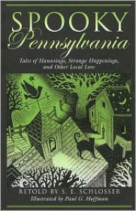 Spooky Pennsylvania: Tales of Hauntings, Strange Happenings, and Other Local Lore - S. E. Schlosser,  Paul G. Hoffman (Illustrator)