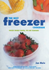The Best Freezer Cookbook: Freezer Friendly Recipes, Tips and Techniques - Jan Main