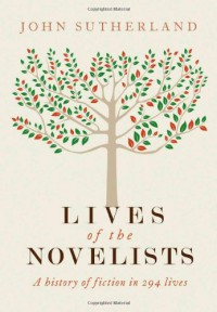 Lives of the Novelists: A History of Fiction in 294 Lives - John Sutherland