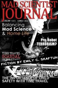 Mad Scientist Journal: Summer 2012 - Emily C. Skaftun;Jeffery Scott Sims;Adam Israel;Ash Krafton;M. Bennardo;S.R. Algernon;Gary Cuba;Christos Callow Jr.