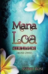Mana Loa 2: Seelenbande - Astrid Rose