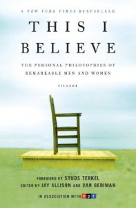 This I Believe: The Personal Philosophies of Remarkable Men and Women - Dan Gediman, Jay Allison, Studs Terkel