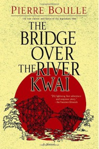 The Bridge Over the River Kwai: A Novel - Pierre Boulle