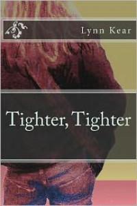 Tighter, Tighter - Lynn Kear