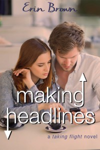Making Headlines: A Taking Flight Novel - Erin  Brown