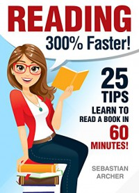 Reading: 300% FASTER - 25 Tips to Read a Book in 60 Minutes! Reading Comprehension & Reading Strategies (Reading,Learn to Read,Speed Reading,Reading Strategies,Reading ... Skills, Reading Tips) - Sebastian Archer