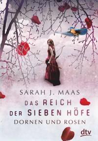 Das Reich der sieben Höfe - Dornen und Rosen: Roman - Sarah J. Maas, Alexandra Ernst