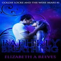 Baehrly Breathing: Goldie Locke and the Were Bears, Book 1 - Elizabeth A Reeves, Elizabeth A Reeves, L.E. Scott
