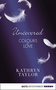 Uncovered - Colours of Love (Colours of Love Series Book 2) - Kathryn Taylor