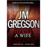 To Kill a Wife - J.M. Gregson