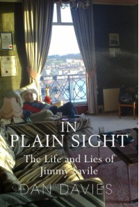 In Plain Sight: The Life and Lies of Jimmy Savile - Dan Davies