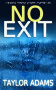 NO EXIT a gripping thriller full of heart-stopping twists - TAYLOR ADAMS