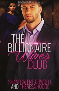The Billionaire Wives Club: A BWWM Romance - Shani Greene-Dowdell, Theresa Hodge