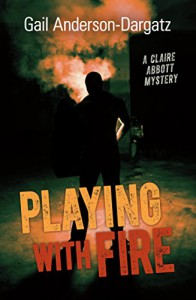 Playing With Fire: A Claire Abbott Mystery (Rapid Reads) - Gail Anderson-Dargatz