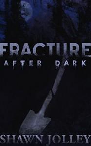 Fracture After Dark - Shawn Jolley