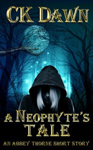A Neophyte's Tale: An Abbey Thorne Short Story (The Netherwalker Series) - CK Dawn