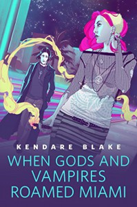 When Gods and Vampires Roamed Miami: A Tor.Com Original (The Goddess War) - Kendare Blake