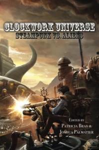 Clockwork Universe: Steampunk vs Aliens - Patricia Bray, Joshua Palmatier