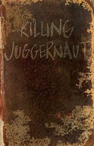 Killing Juggernaut - Jared Bernard Bernard
