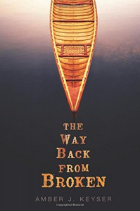 The Way Back from Broken (Fiction - Young Adult) - Amber J. Keyser