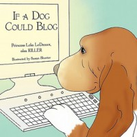 If a Dog Could Blog - Princess Lola LeDeaux