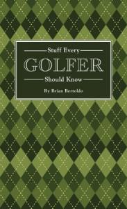 Stuff Every Golfer Should Know - Brian Bertoldo