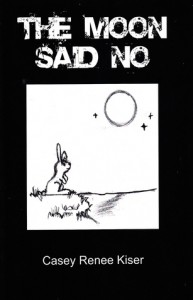 The Moon Said No - Casey Renee Kiser