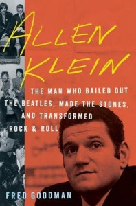 [(Allen Klein: The Man Who Bailed Out the Beatles, Made the Stones, and Transformed Rock & Roll)] [Author: Fred Goodman] published on (June, 2015) - Fred Goodman