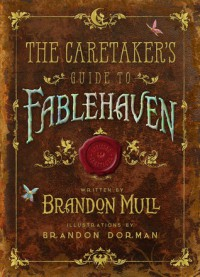 The Caretaker's Guide to Fablehaven - Brandon Dorman, Brandon Mull