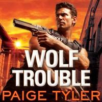 Wolf Trouble: SWAT Series #2 - Tantor Audio, Paige Tyler, Abby Craden