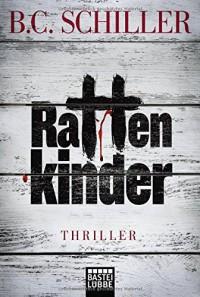 Rattenkinder: Thriller (Allgemeine Reihe. Bastei Lübbe Taschenbücher) - B.C. Schiller