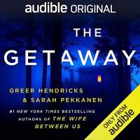 The Getaway - Greer Hendricks, Sarah Pekkanen, Emily Bauer