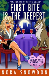 First Bite is the Deepest: Dances With Werewolves Book Two - Nora Snowdon