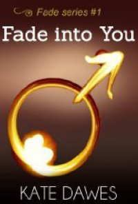 Fade Into You (Fade, #1) - Kate Dawes