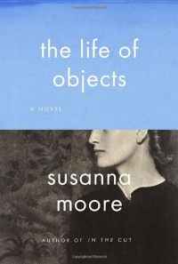 The Life of Objects - Susanna Moore