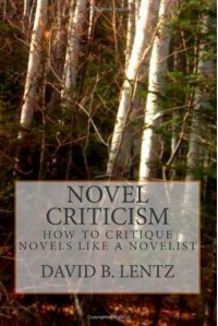 Novel Criticism: How to Critique Novels Like a Novelist - David B. Lentz